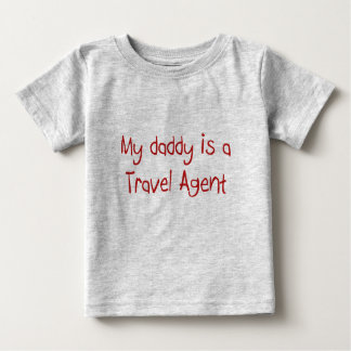 Daddy is a Travel Agent baby t-shirt