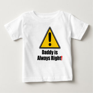 Daddy is Always ight, Not Baby T-Shirt