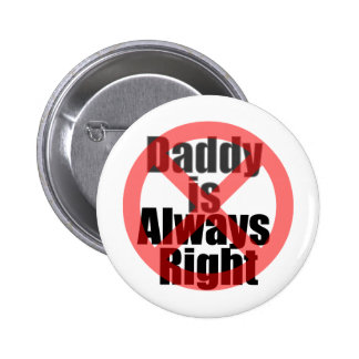 Daddy Is Always Right Button
