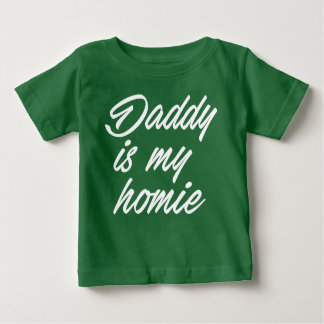 Daddy is my homie infant t-shirt