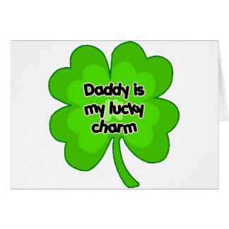 Daddy Is My Lucky Charm Card