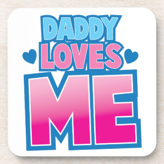 Daddy loves ME! Drink Coaster