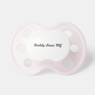 Daddy Loves ME Pacifier