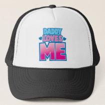 Daddy loves ME! Trucker Hat