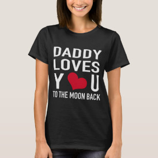 DADDY LOVES YOU TO THE MOON BACK T-Shirt