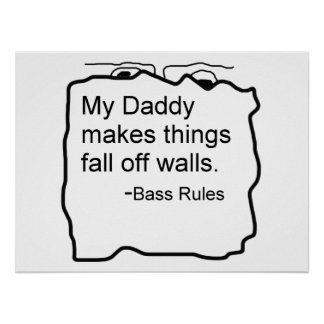 Daddy makes things fall off walls Bass Rules Poster