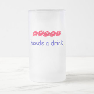 DADDY, needs a drink. Frosted Glass Beer Mug