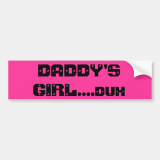 DADDY S GIRL duh Bumper Stickers