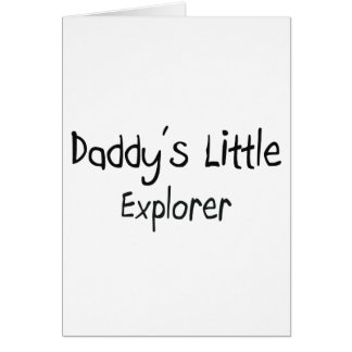 Daddy s Little Explorer Greeting Cards