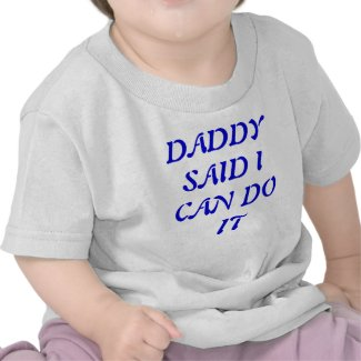 Daddy Said I Can Do It T-Shirt