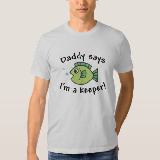 Daddy Says I'm a Keeper T Shirt