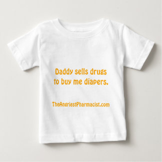 Daddy sells drugs to buy me diapers infant t-shirt