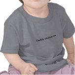 Daddy shakes me. tee shirts