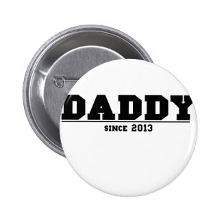 Daddy Since 2013 Pinback Buttons