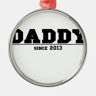 Daddy Since 2013 Metal Ornament