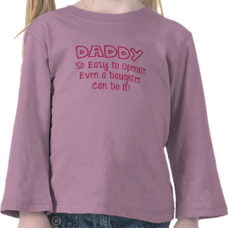 Daddy So Easy to Operate Even a Daughter Can Do It Shirts