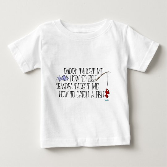 Daddy Taught Me How To Fish... Baby T-Shirt