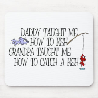 Daddy Taught Me How To Fish... Mousepad