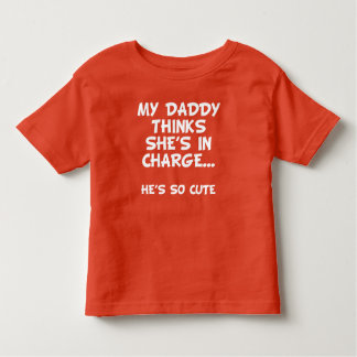 Daddy Thinks He's In Charge Toddler T-shirt