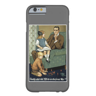Daddy, what did you do in the Great War? Barely There iPhone 6 Case