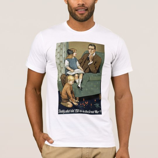 Daddy, what did you do in the Great War? T-Shirt
