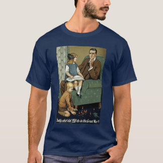 Daddy what did YOU do in the Great War? T-Shirt