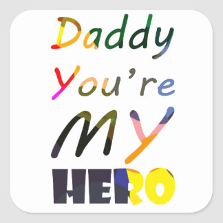 Daddy You're my Hero Square Sticker