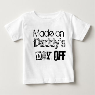 Daddy's Day Off Baby T-Shirt