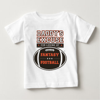 Daddy's Excuse for Losing at Fantasy Football Baby T-Shirt