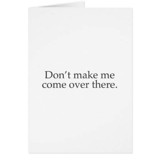 Daddy's Home Don't make me come over there Greeting Card