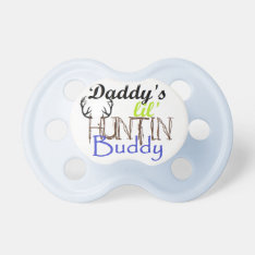 Daddys Huntin Buddy Pacifier at Zazzle