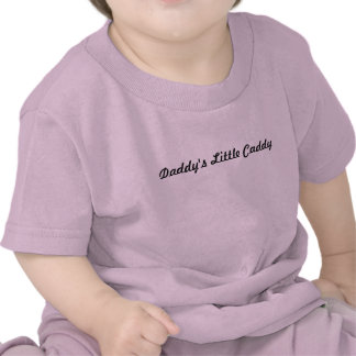 Daddy's Little Caddy T-shirts