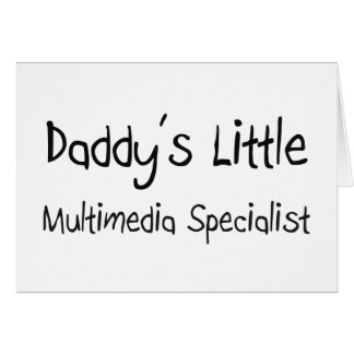 Daddy's Little Multimedia Specialist Greeting Card