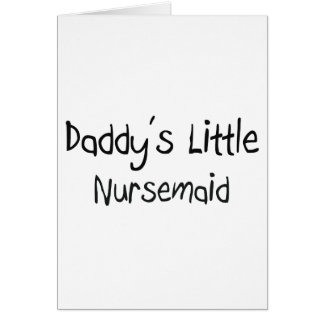 Daddy's Little Nursemaid Cards
