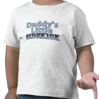 Daddys Little Sidekick Shirt
