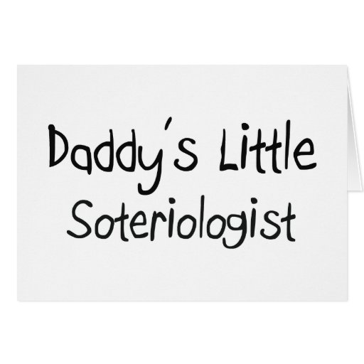 Daddy's Little Soteriologist Greeting Cards