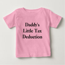 Daddy's Little Tax Deduction Baby T-Shirt