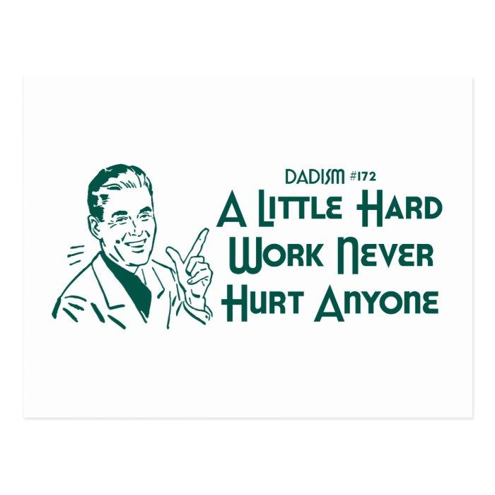 Dadism #172- A Little Hard Work Never Hurt Anyone Postcard