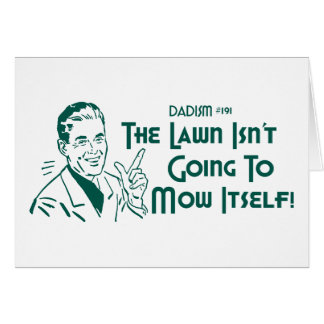 Dadism #191 - The Lawn Isn't Going To Mow Itself! Card