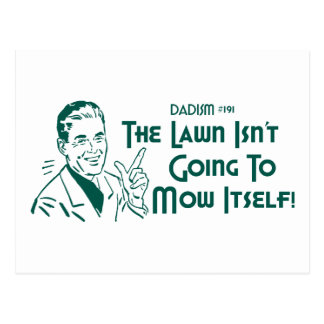 Dadism #191 - The Lawn Isn't Going To Mow Itself! Postcard