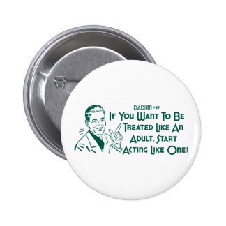 Dadism #37 - If You Want To Be Treated Like... Pinback Button