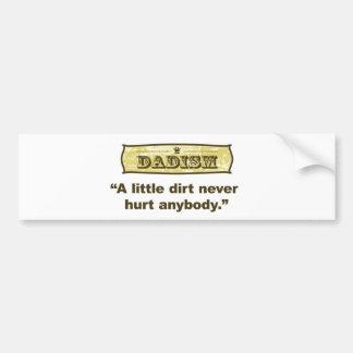 Dadism - A Little Dirt Never Hurt Anybody Car Bumper Sticker