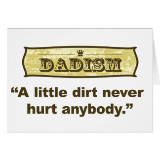 Dadism - A Little Dirt Never Hurt Anybody Greeting Card