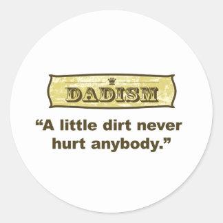 Dadism - A Little Dirt Never Hurt Anybody Classic Round Sticker