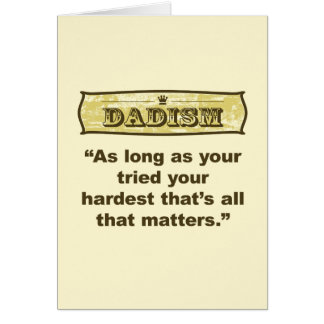 Dadism - As long as your tired your hardest Card