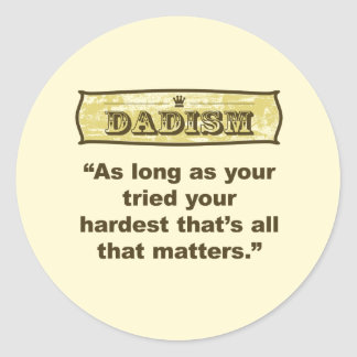 Dadism - As long as your tired your hardest Classic Round Sticker