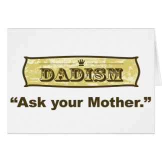 Dadism - Ask Your Mother Greeting Card