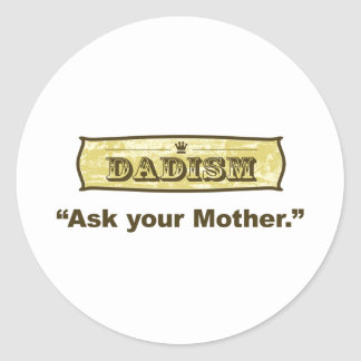 Dadism - Ask Your Mother Classic Round Sticker