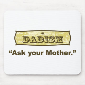 Dadism - Ask Your Mother Mouse Pad