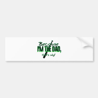 Dadism - Because Im the Dad, Thats Why! Car Bumper Sticker